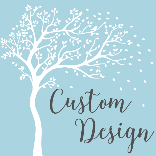 Custom and Personalized Design for YOU!