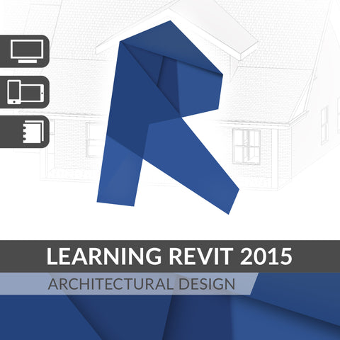 Learning Revit 2015 Architectural Design