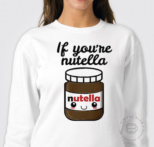 IF YOU'RE NUTELLA<br>Sudadera