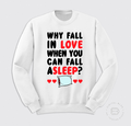 WHY FALL IN LOVE...<br>Sudadera