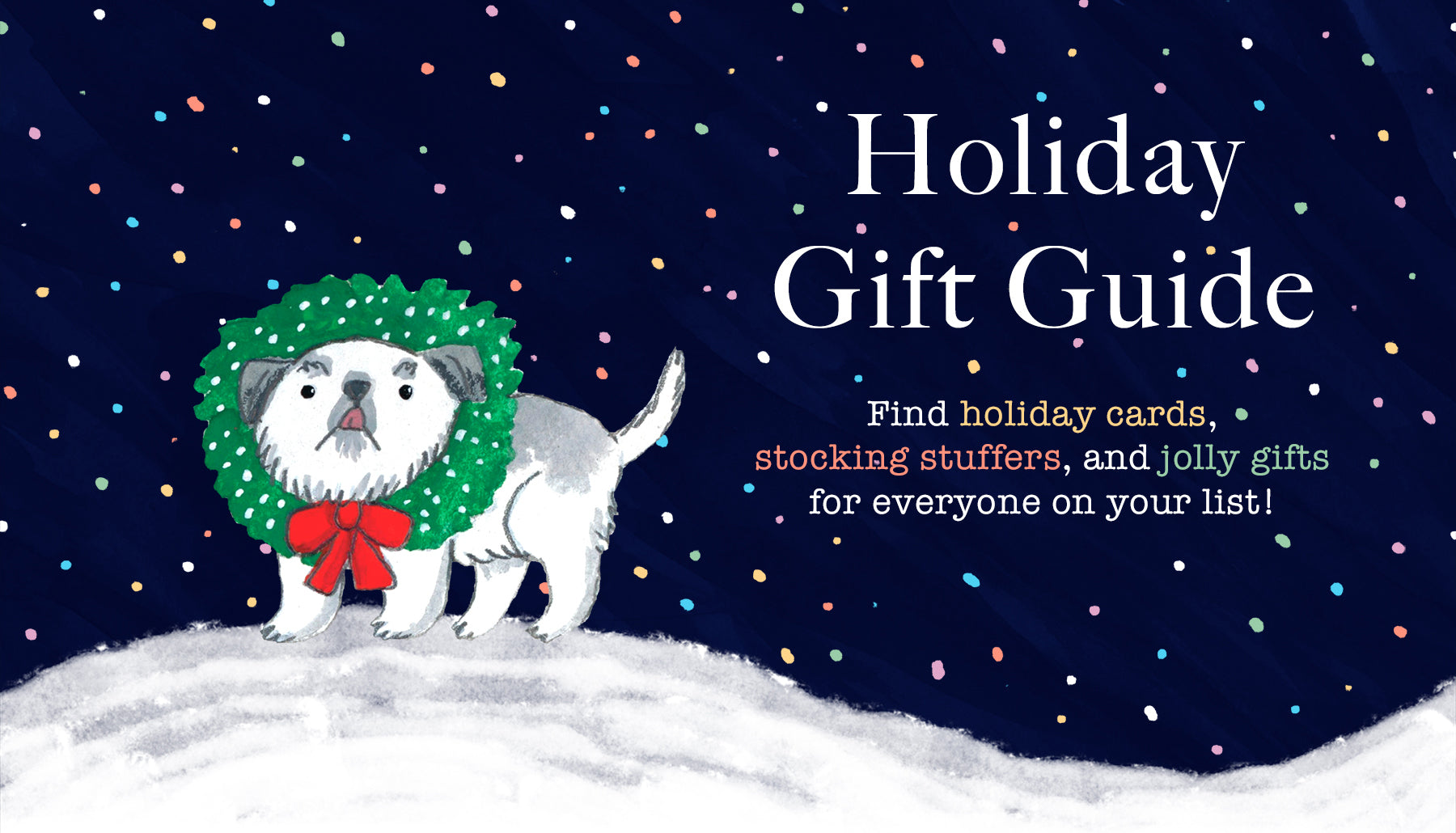 Find holiday cards, stocking stuffers, and jolly gifts for everyone on your list!