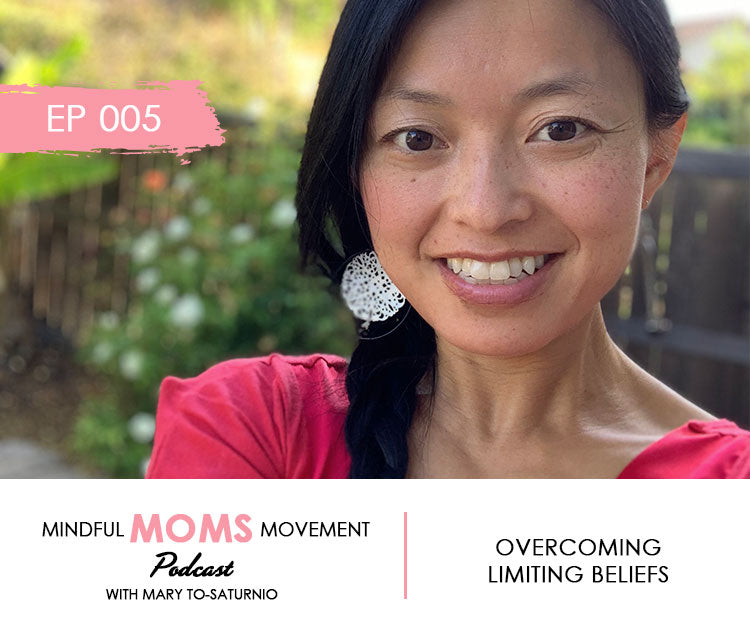 Overcoming Limiting Beliefs - Mindful Moms Movement Podcast - Episode 005