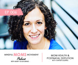Mom Health and Postnatal Depletion - Mindful Moms Movement Podcast EP006