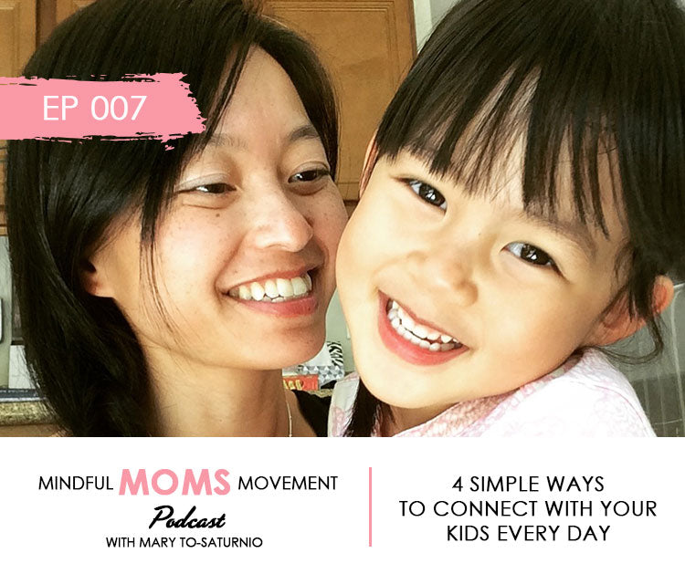 4 Simple Ways to Connect With Your Kids Every Day - Mindful Moms Movement Podcast EP007