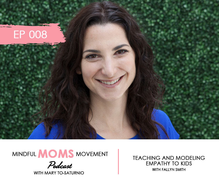 Teaching and Modeling Empathy to Kids - Mindful Moms Movement Podcast EP008