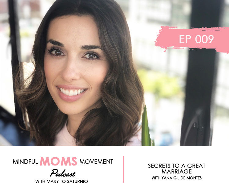Secrets to a Great Marriage - Mindful Moms Movement Podcast EP009 with Yana Gil de Montes