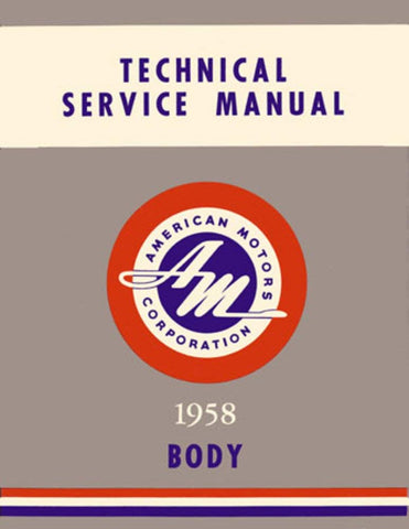 Technical Service Manual, Body Only, Factory Authorized Reproduction, 1958 Rambler