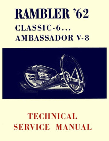 Technical Service Manual, Factory Authorized Reproduction, 1962 Rambler Ambassador, Classic
