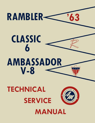 Technical Service Manual, Factory Authorized Reproduction, 1963 Rambler Ambassador, Classic - AMC Lives