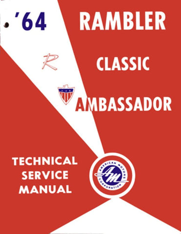 Technical Service Manual, Factory Authorized Reproduction, 1964 Rambler Ambassador, Classic - AMC Lives
