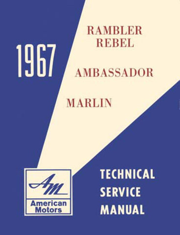 Technical Service Manual, Factory Authorized Reproduction, 1967 AMC - AMC Lives