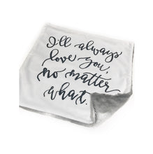 "Load image into Gallery viewer, ""I'll Always Love You No Matter What"" Minky Blanket - Small Lovey Size"