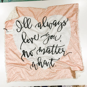 "SALE - ""I'll Always Love You No Matter What"" Heart Minky Blanket - Baby Blanket Size"