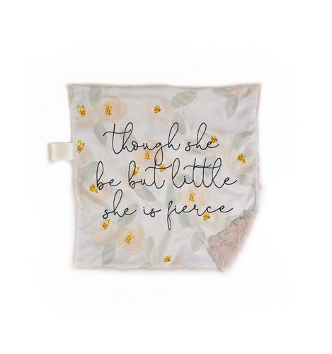 """Though She Be But Little, She is Fierce"" Blush Floral Minky Blanket - Small Lovey Size"