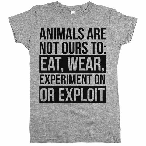 animals are not ours to exploit tshirts
