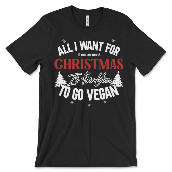 All I Want For Christmas Is For You To Go Vegan Shirt