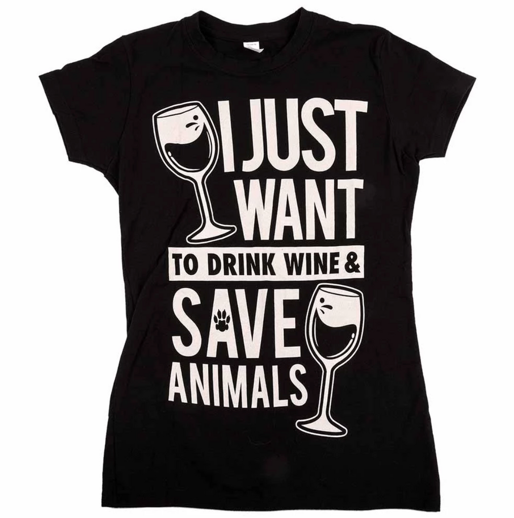I Just Want To Drink Wine and Save Animals