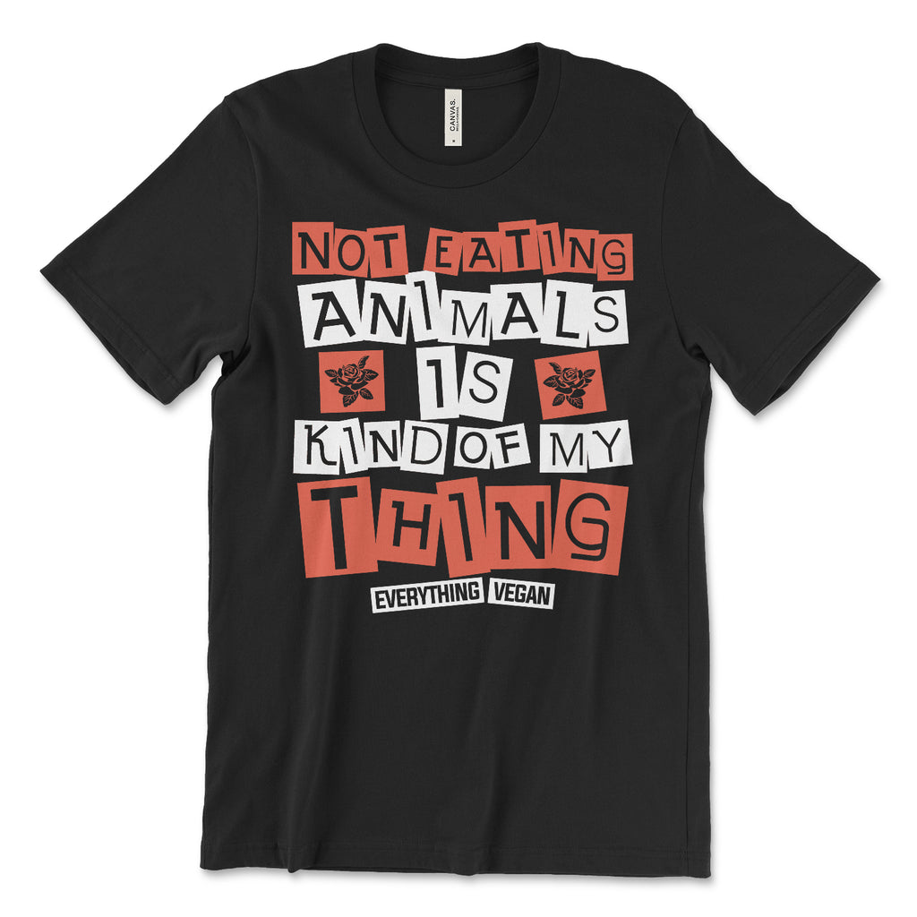 Not Eating Animals Is Kind Of MY Thing T-Shirt