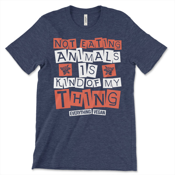 Not Eating Animals Is Kind Of My Thing Shirt