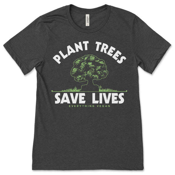 Plant Trees Save Lives Shirt by Everything Vegan