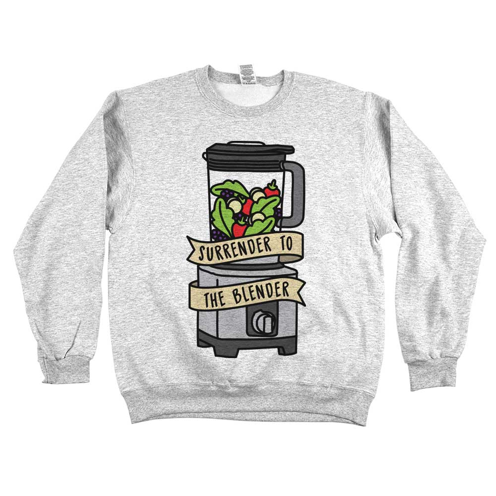 Surrender to the Blender'	Sweatshirt Grey