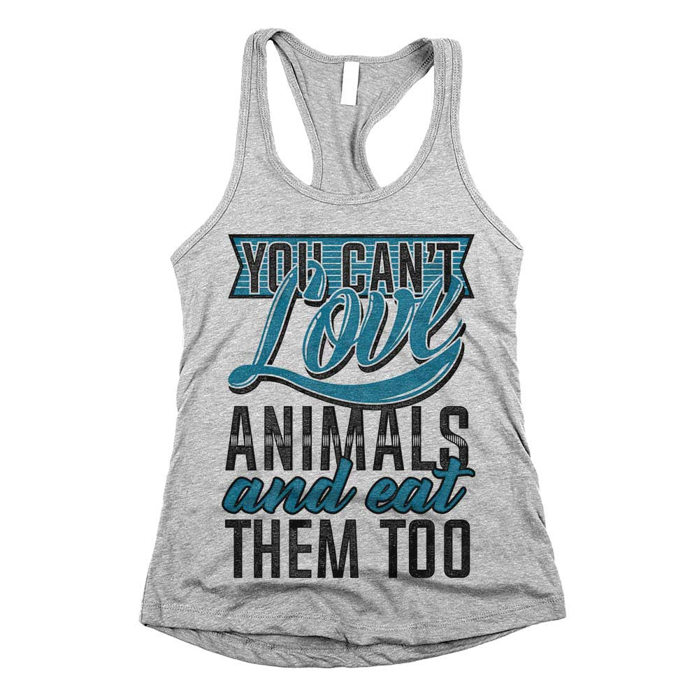 You Can't Love Animals And Eat Them Too Womens Racerback Tank Top Grey