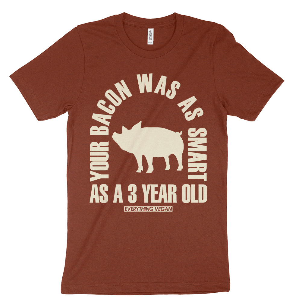 Your Bacon Was As Smart As A 3 Year Old T-Shirt