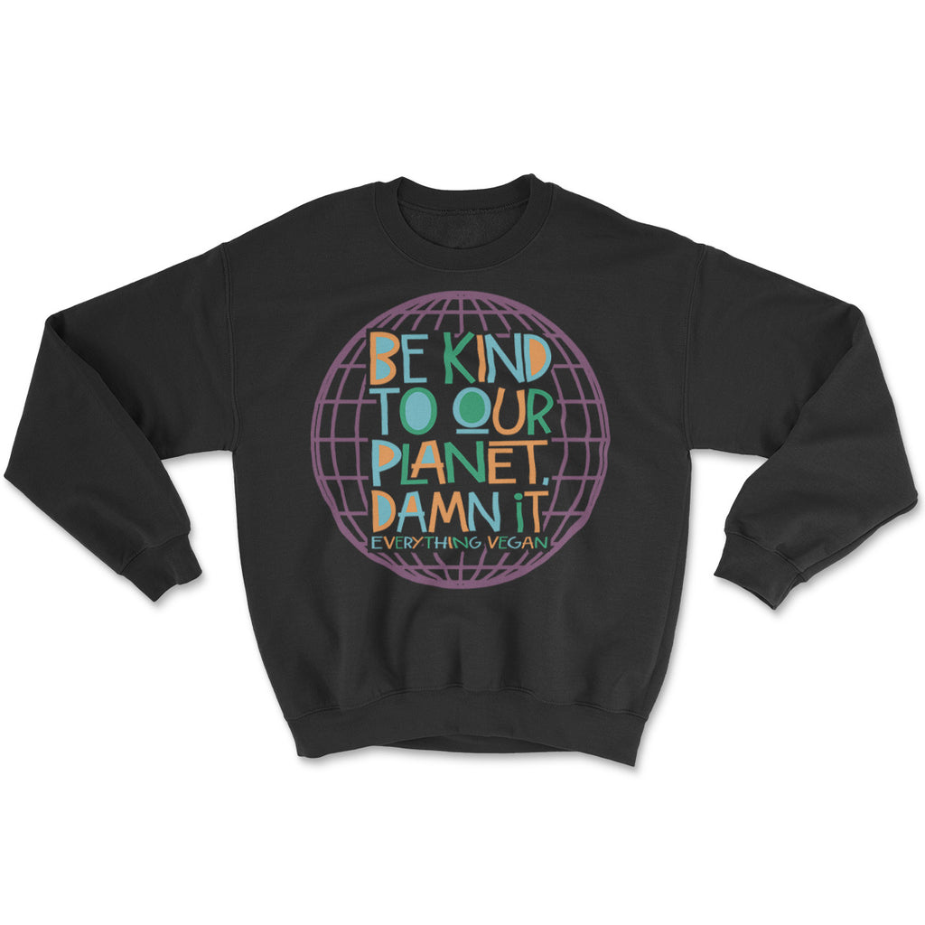 Be Kind To Our Planet Damn It Sweatshirt