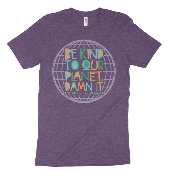 Be Kind To Our Planet Damn It T-Shirts