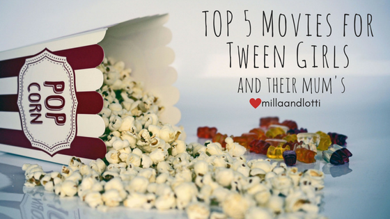 Top 5 Movies For Tween Girls and their Mum's