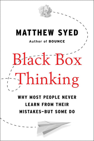 Black Box Thinking- Why Most People Never Learn from Their Mistakes--But Some Do