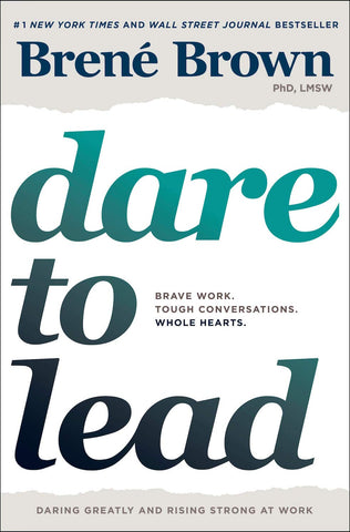 Dare to Lead- Brave Work. Tough Conversations. Whole Hearts.