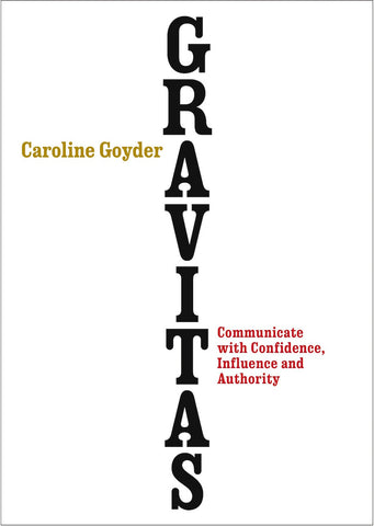 Gravitas- Communicate with Confidence, Influence and Authority