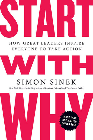 START WITH WHY | How Great Leaders Inspire Everyone To Take Action