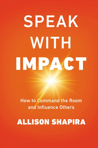 Speak with Impact- How to Command the Room and Influence Others