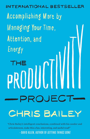 The Productivity Project- Accomplishing More by Managing Your Time, Attention, and Energy