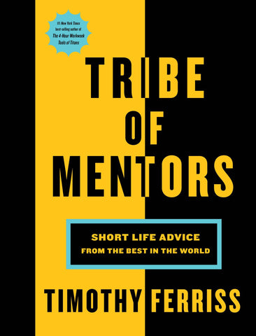 Tribe of Mentors- Short Life Advice from the Best in the World