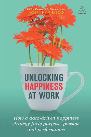 Unlocking Happiness at Work- How a Data-driven Happiness Strategy Fuels Purpose, Passion and Performance