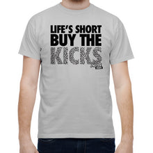Life's Short Buy The Kicks T-Shirt