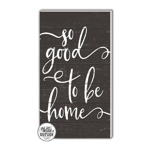 "11"" x 20"" So Good To Be Home Black Indoor/Outdoor Sign"