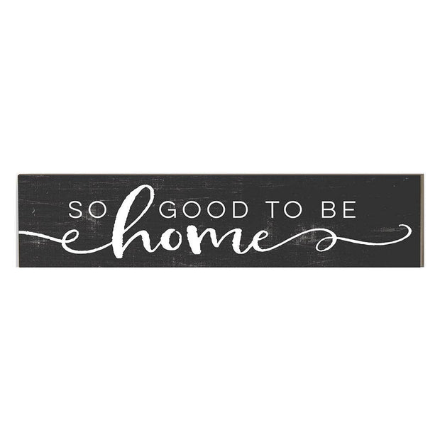 "3"" x 13"" So Good To Be Home Plaque"
