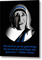 Not All Of Us Can Do Great Things. But We Can Do Small Things With Great Love- Mother Teresa - Metal Print