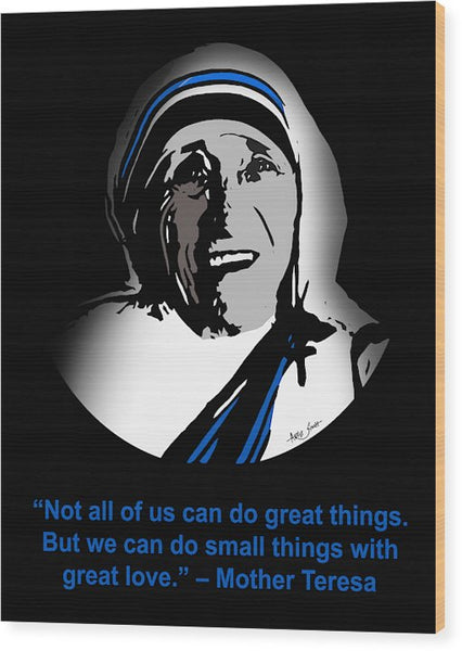 Not All Of Us Can Do Great Things. But We Can Do Small Things With Great Love- Mother Teresa - Wood Print