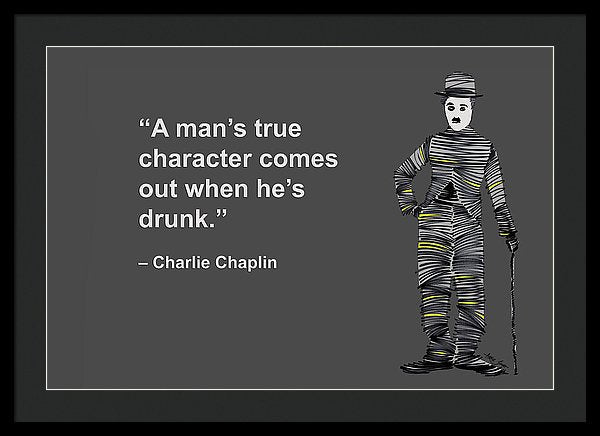 A Mans True Character Comes Out When Hes Drunk - Framed Print