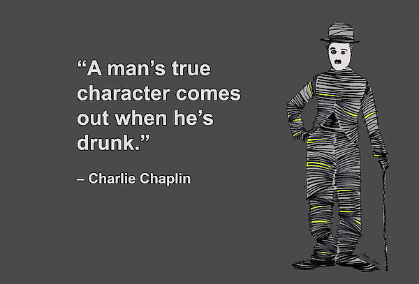 A Mans True Character Comes Out When Hes Drunk - Art Print