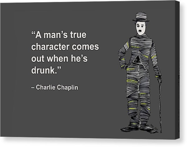 A Mans True Character Comes Out When Hes Drunk, Charlie Chaplin, Artist Singh - Canvas Print