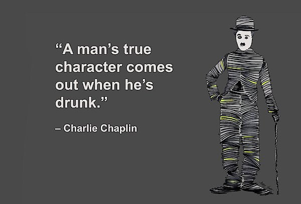 A Mans True Character Comes Out When Hes Drunk, Charlie Chaplin, Artist Singh - Art Print