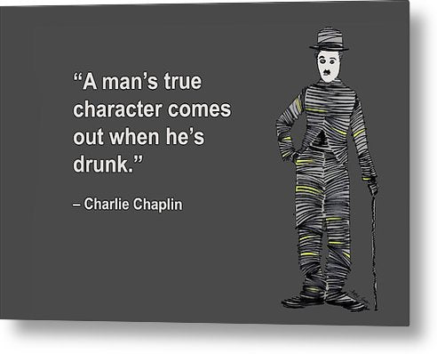 A Mans True Character Comes Out When Hes Drunk, Charlie Chaplin, Artist Singh - Metal Print