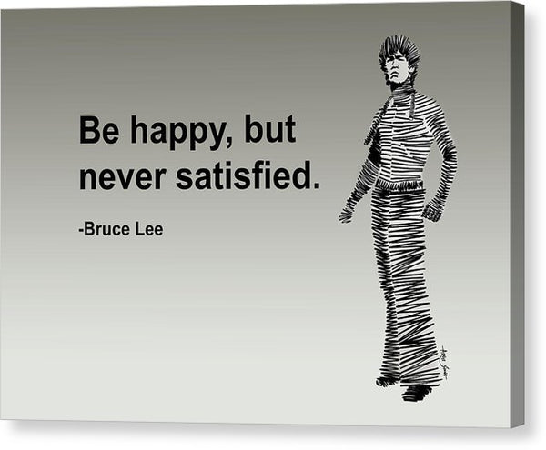 Be Happy, But Never Satisfied - Canvas Print