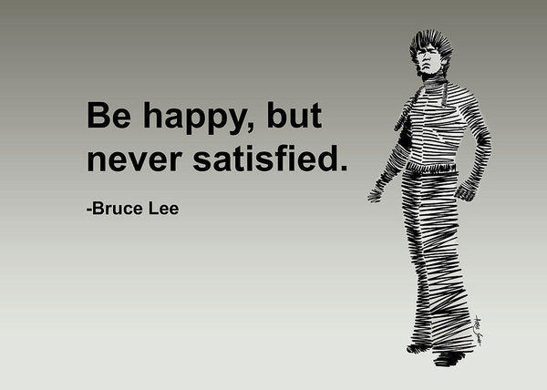 Be Happy, But Never Satisfied - Art Print